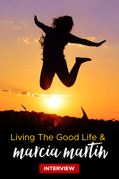 Living The Good Life Interview With Marcia Martin